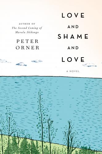 Peter Orner Love And Shame And Love The Booksmith